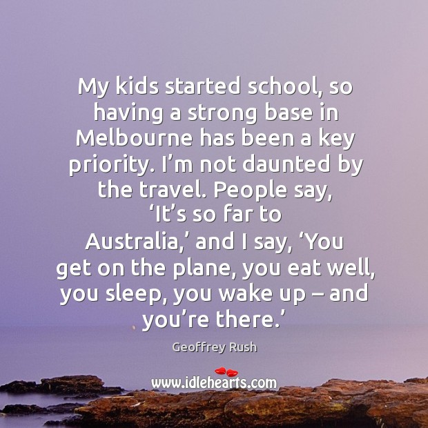 My kids started school, so having a strong base in melbourne has been a key priority. Image