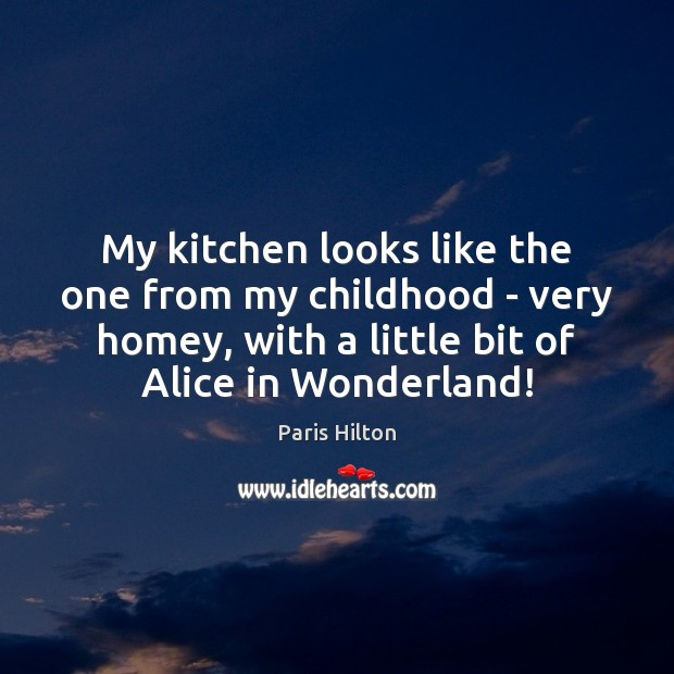 My kitchen looks like the one from my childhood – very homey, Paris Hilton Picture Quote