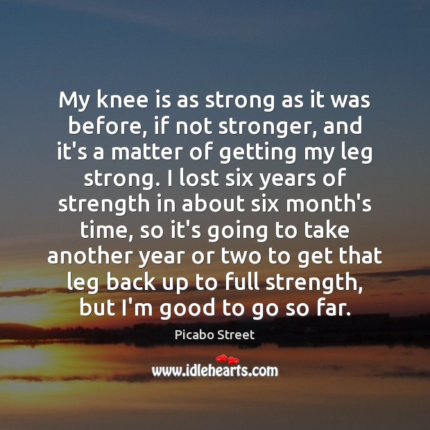 Image, My knee is as strong as it was before, if not stronger,