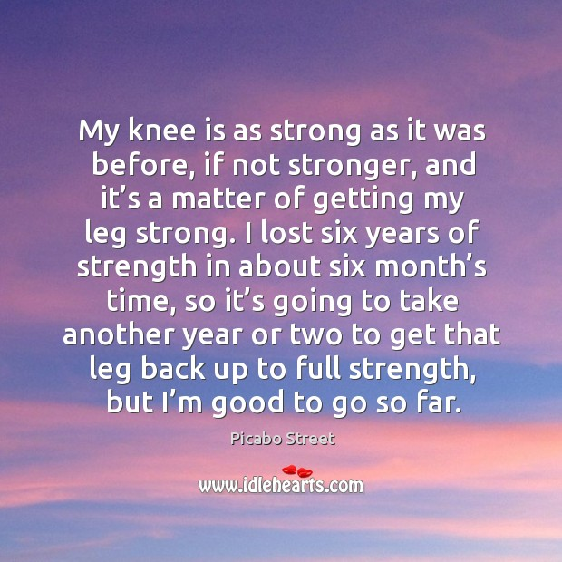 Image, My knee is as strong as it was before, if not stronger