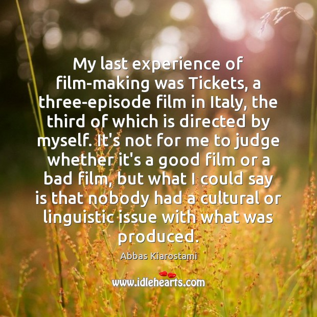 Image, My last experience of film-making was Tickets, a three-episode film in Italy,