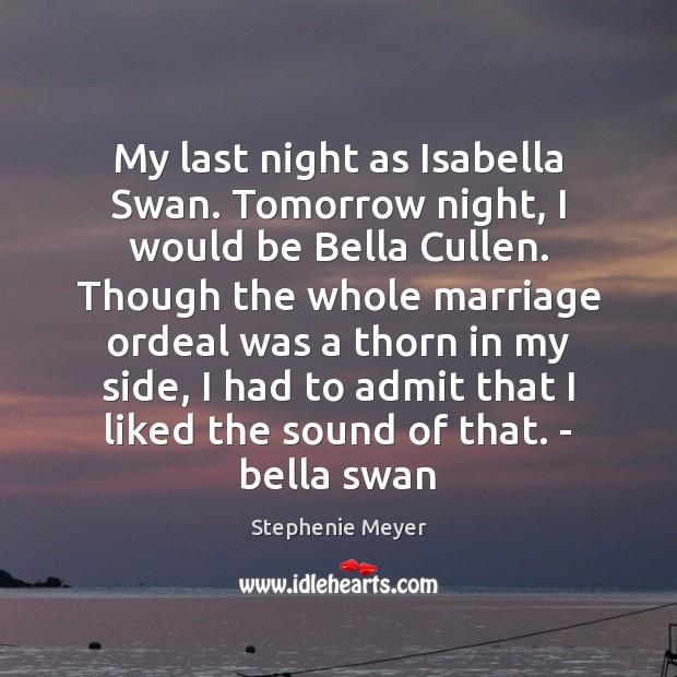 Image, My last night as Isabella Swan. Tomorrow night, I would be Bella
