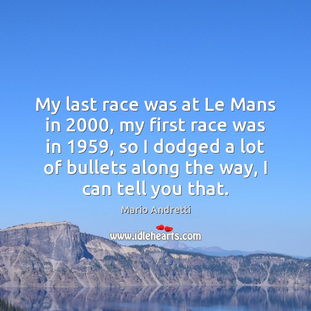 My last race was at Le Mans in 2000, my first race was Image