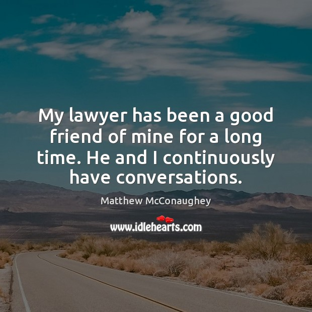 My lawyer has been a good friend of mine for a long Image