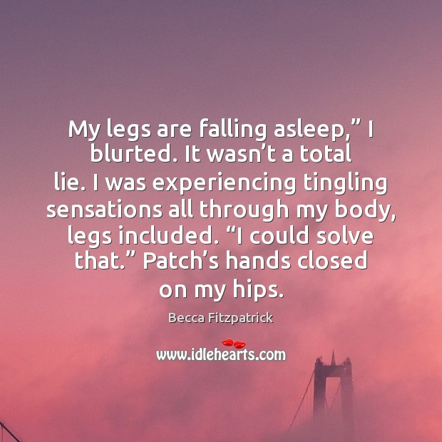 """My legs are falling asleep,"""" I blurted. It wasn't a total Becca Fitzpatrick Picture Quote"""