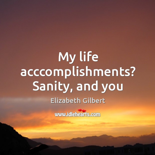 My life acccomplishments? Sanity, and you Image