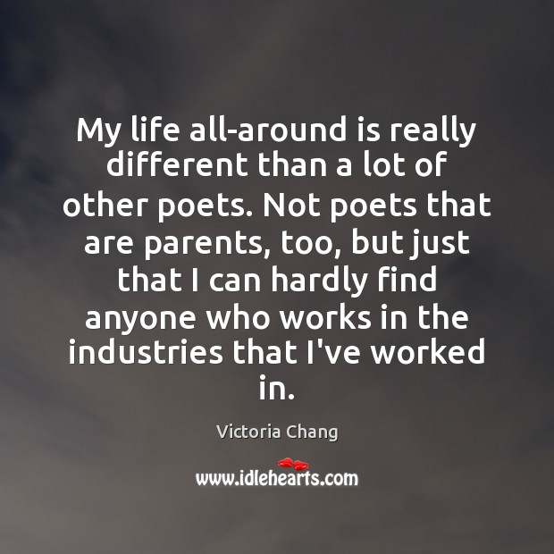 Image, My life all-around is really different than a lot of other poets.