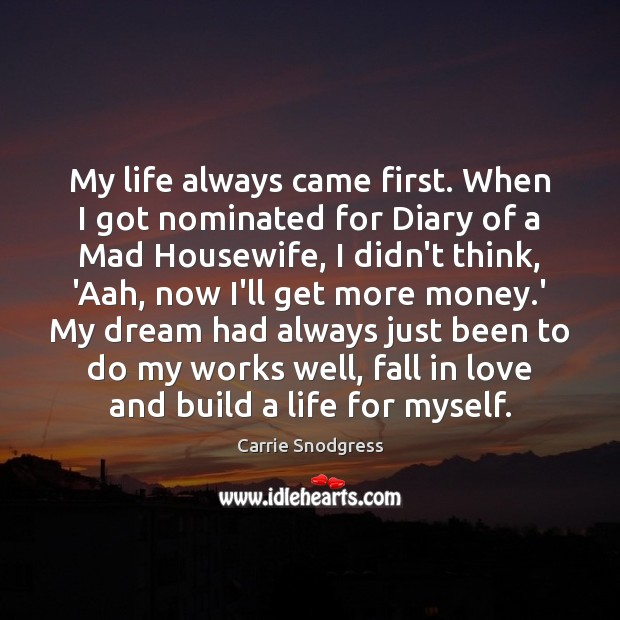 Image, My life always came first. When I got nominated for Diary of
