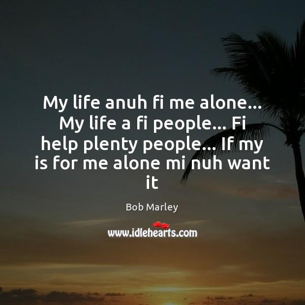 My life anuh fi me alone… My life a fi people… Fi Image