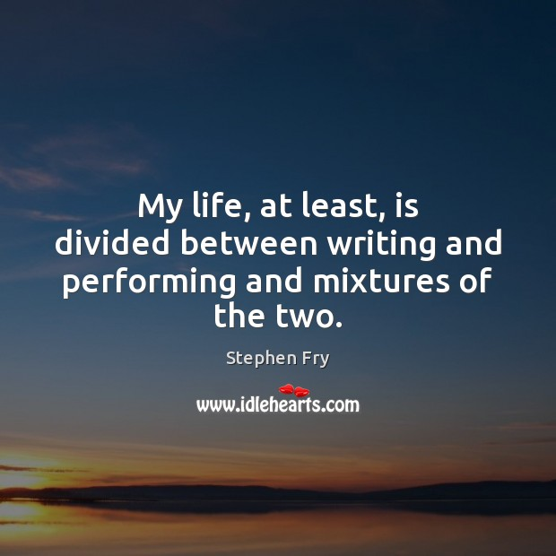 Image, My life, at least, is divided between writing and performing and mixtures of the two.