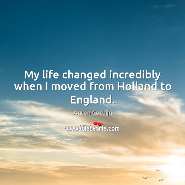 My life changed incredibly when I moved from Holland to England. Image