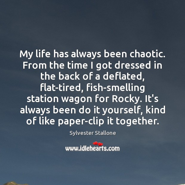 My life has always been chaotic. From the time I got dressed Image