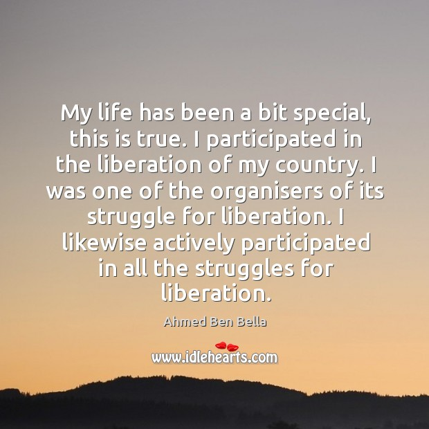 My life has been a bit special, this is true. I participated in the liberation of my country. Image