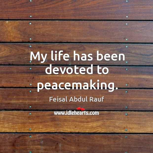 My life has been devoted to peacemaking. Image