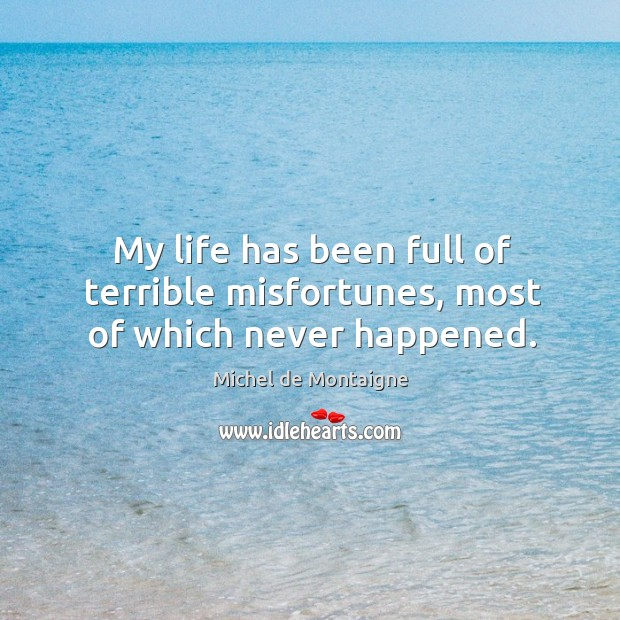 My life has been full of terrible misfortunes, most of which never happened. Image