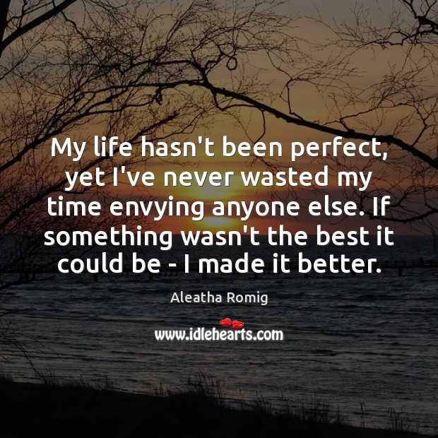 Image, My life hasn't been perfect, yet I've never wasted my time envying