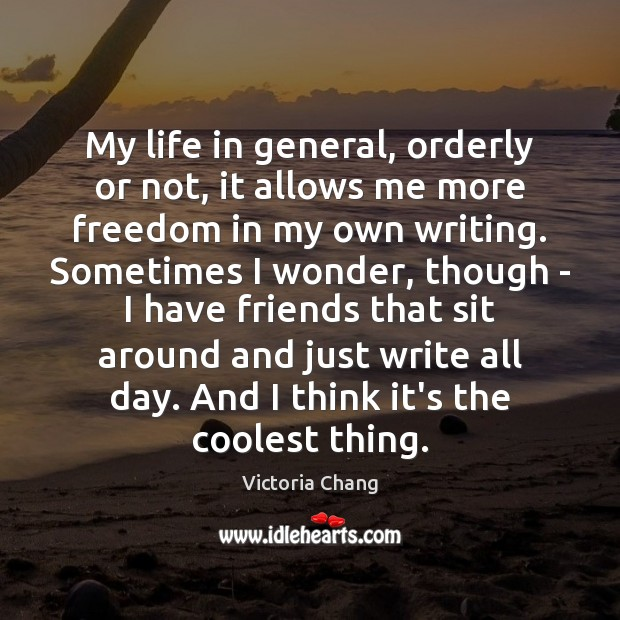 Image, My life in general, orderly or not, it allows me more freedom