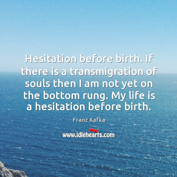 My life is a hesitation before birth. Image