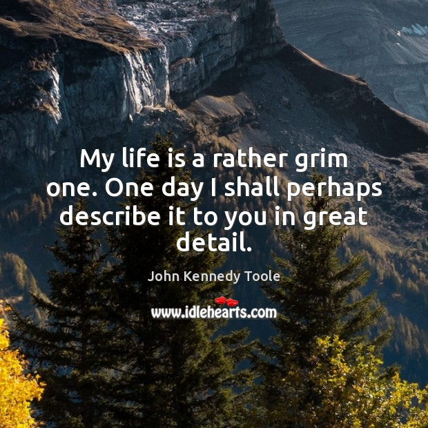 My life is a rather grim one. One day I shall perhaps describe it to you in great detail. Image