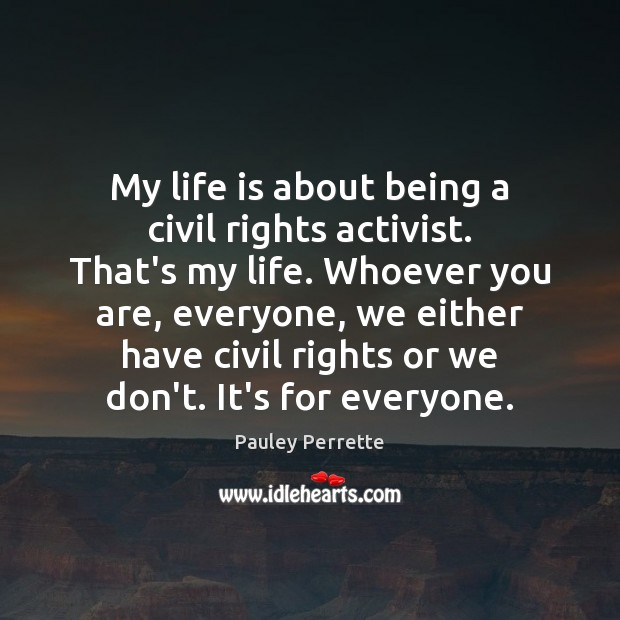 My life is about being a civil rights activist. That's my life. Image