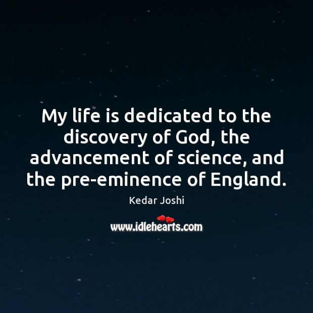 My life is dedicated to the discovery of God, the advancement of Kedar Joshi Picture Quote