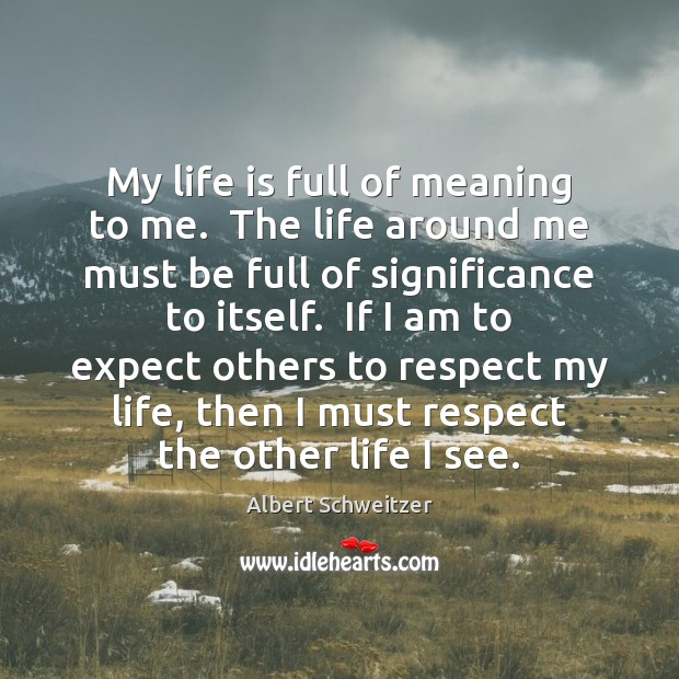 My life is full of meaning to me.  The life around me Image