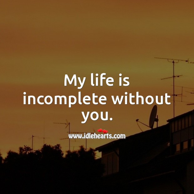 My life is incomplete without you. Life Quotes Image