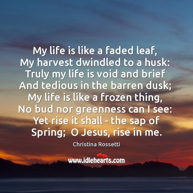 My life is like a faded leaf,  My harvest dwindled to a Image