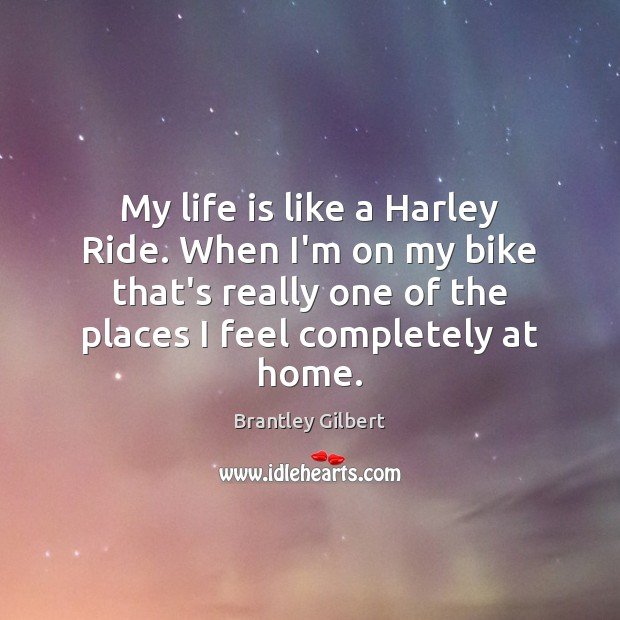 Image, My life is like a Harley Ride. When I'm on my bike