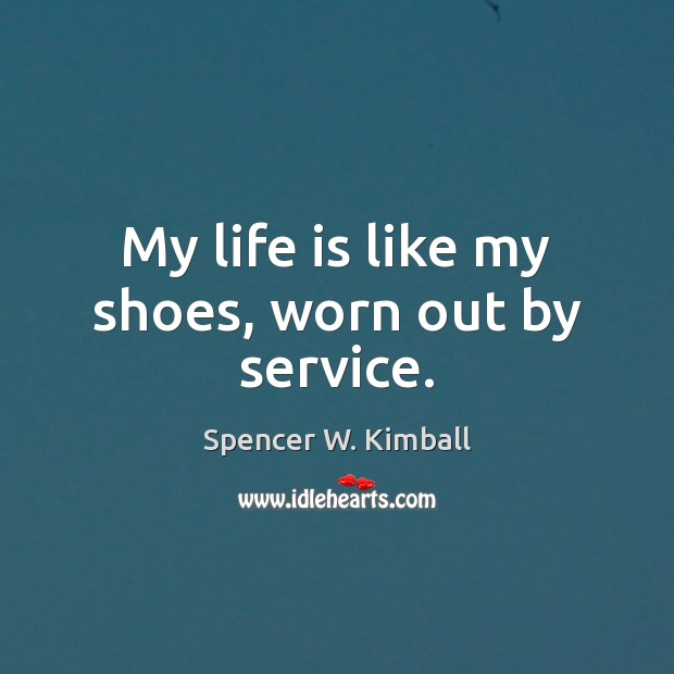Image, My life is like my shoes, worn out by service.