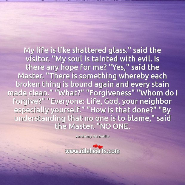 "My life is like shattered glass."" said the visitor. ""My soul is Image"