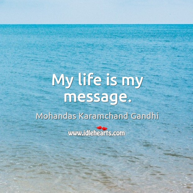 My life is my message. Image
