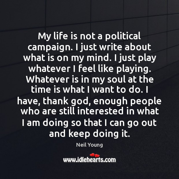 My life is not a political campaign. I just write about what Image
