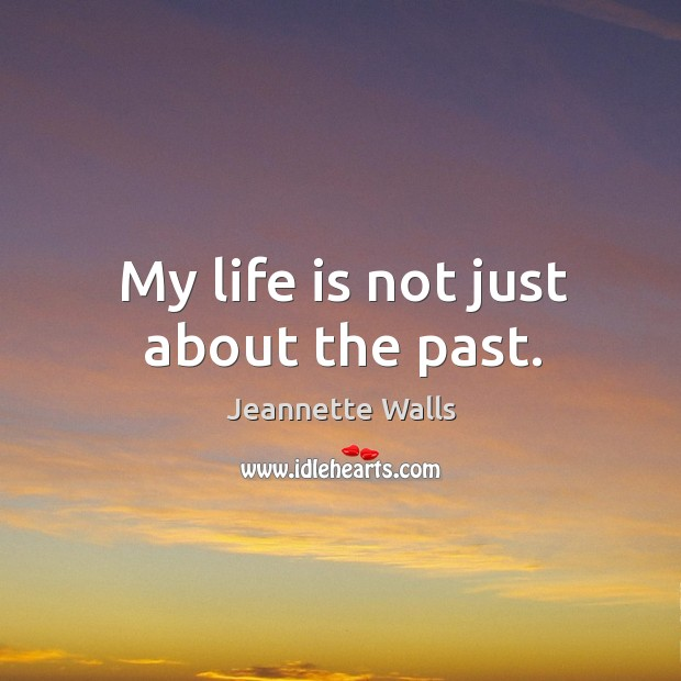 My life is not just about the past. Image