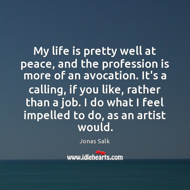 My life is pretty well at peace, and the profession is more Image