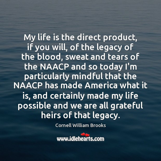 Image, My life is the direct product, if you will, of the legacy