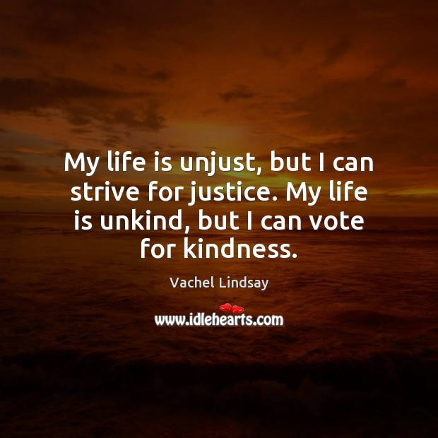 Image, My life is unjust, but I can strive for justice. My life