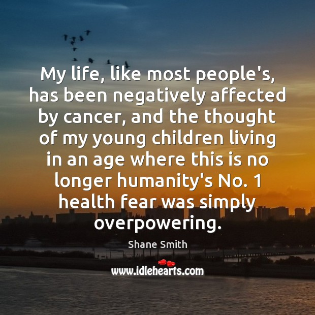 My life, like most people's, has been negatively affected by cancer, and Image