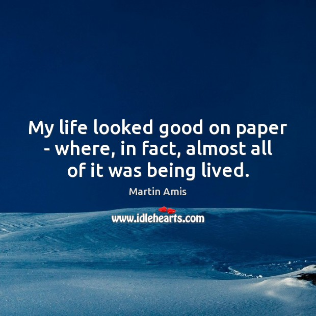 Image, My life looked good on paper – where, in fact, almost all of it was being lived.
