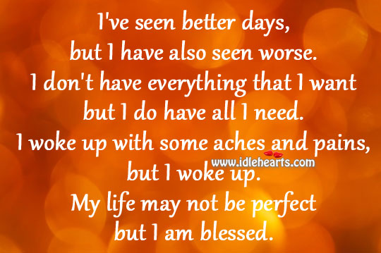 My life may not be perfect but I am blessed.