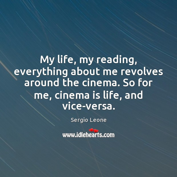 My life, my reading, everything about me revolves around the cinema. So Image