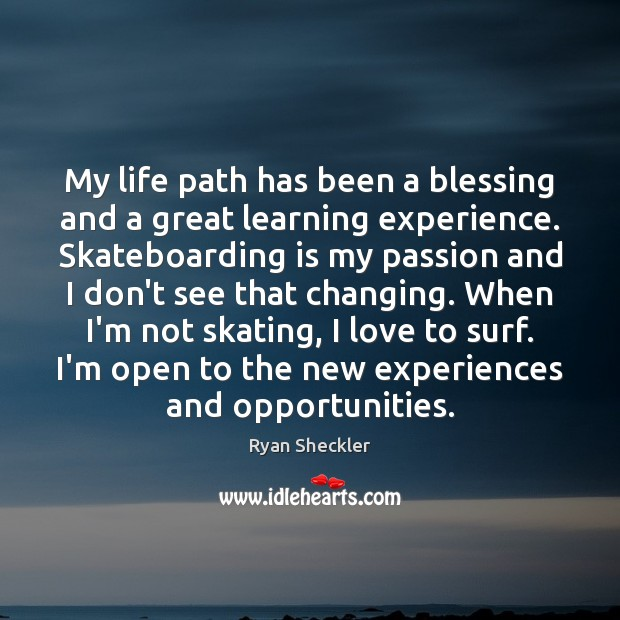 My life path has been a blessing and a great learning experience. Ryan Sheckler Picture Quote