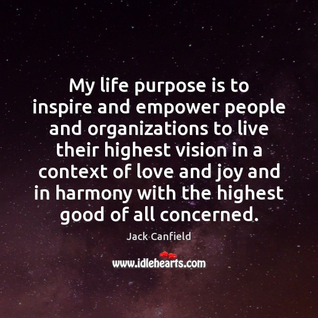 My life purpose is to inspire and empower people and organizations to Image