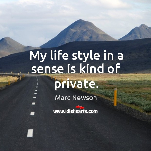 My life style in a sense is kind of private. Marc Newson Picture Quote