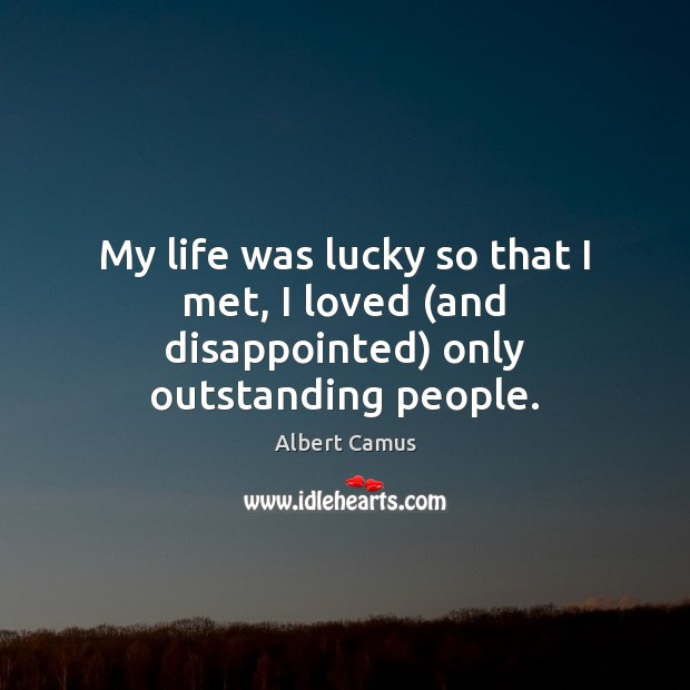 Image, My life was lucky so that I met, I loved (and disappointed) only outstanding people.