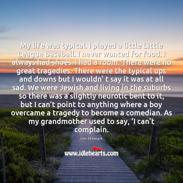 Image, My life was typical. I played a little Little League baseball. I