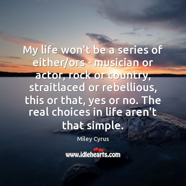 Image, My life won't be a series of either/ors – musician or