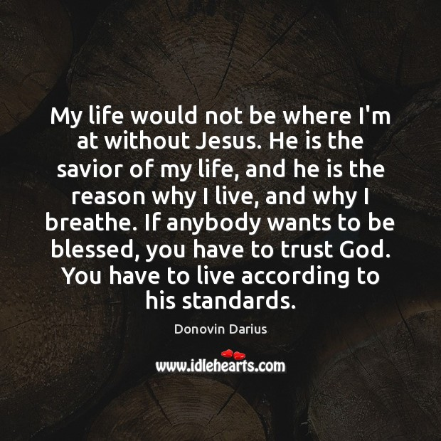 My life would not be where I'm at without Jesus. He is Image