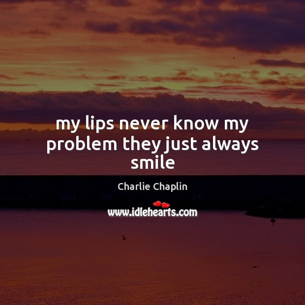 Image, My lips never know my problem they just always smile