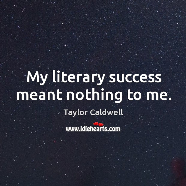 My literary success meant nothing to me. Image